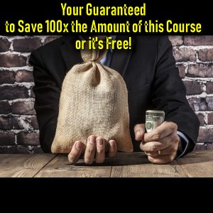 Guaranteed to Save 100x the Amount of this course Guaranteed or its Free