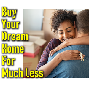 buy your dream home for less