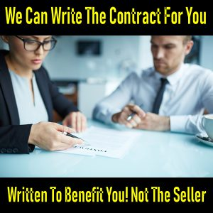 We Can Write The Contract to Benefit / Protect You, Not the Seller