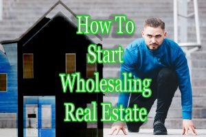 how to start wholesaling real estate